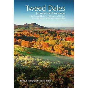 The Tweed Dales - Journeys and Evocations by Donald Smith - 9781912147