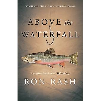 Above the Waterfall by Ron Rash - 9781782118015 Book