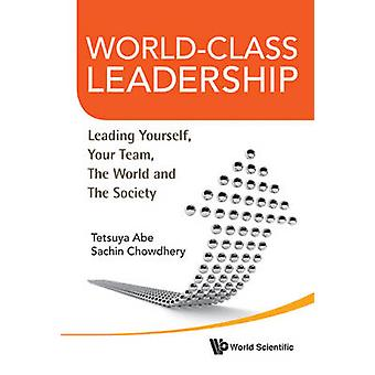 World-Class Leadership - Leading Yourself - Your Team - the World and