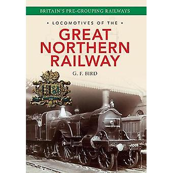 Locomotives of the Great Northern Railway - Britain's Pre-grouping Rai