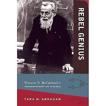 Rebel Genius: Warren S. McCulloch's Transdisciplinary Life in Science - Rebel Genius (Hardback)