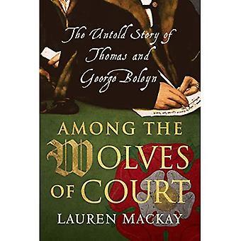 Unter den Wölfen des Gerichts: die Untold Geschichte von Thomas und George Boleyn