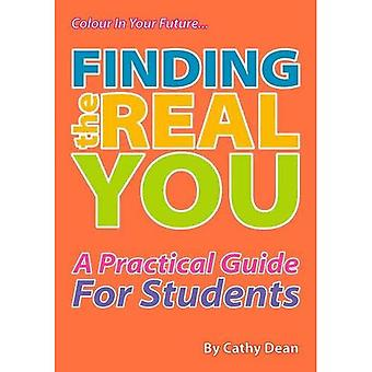 Finding the Real You: A Practical Guide for Students