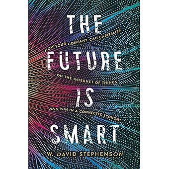 Die Zukunft ist schlau: Wie Ihr Unternehmen auf das Internet der Dinge – und gewinnen in einer vernetzten Wirtschaft nutzen