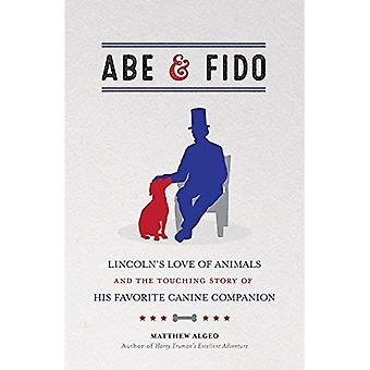 Abe & Fido: Lincoln's Love� of Animals and the Touching Story of His Favorite Canine Companion