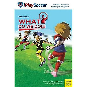 Positions !!: What Do We Do? (iPlaysoccer)