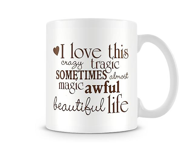 I Love This Crazy Tragic Life Mug