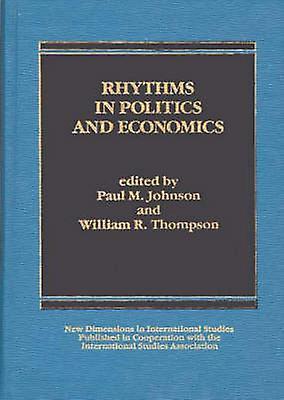 Rhythms in Politics and Economics by Johnson & Paul M.