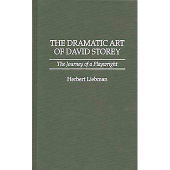 The Dramatic Art of David Storey The Journey of a Playwright by Liebman & Herbert