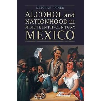 Alcohol and Nationhood in NineteenthCentury Mexico by Toner & Deborah