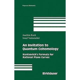 Une Invitation à Quantum Cohomology Kontsevichs formule de courbes dans le plan rationnel de Kock & Joachim
