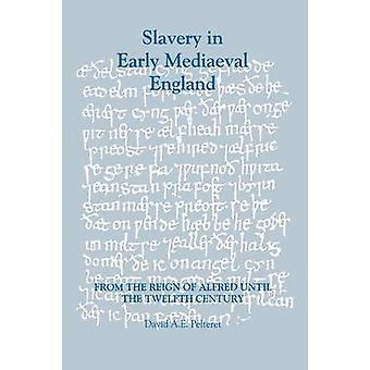 Slavery in Early Mediaeval England from the Reign of Alfred Until the Twelfth Century by Pelteret & David Anthony Edgell