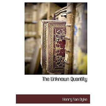 The Unknown Quantity by Van Dyke & Henry