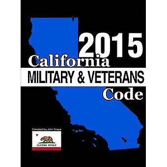 California Military and Veterans Code 2015 by Snape & John