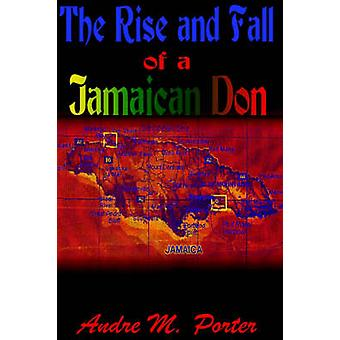 The Rise and Fall of a Jamaican Don by Porter & Andre M.
