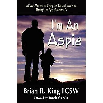 I M an Aspie A Poetic Memoir for Living the Human Experience Through the Eyes of Asperger S by King & Brian R.