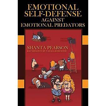 Emotional SelfDefense Against Emotional Predators by Pearson & Shanta