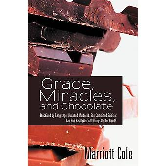 Grace Miracles and Chocolate Conceived by Gang Rape Husband Murdered Son Committed Suicide Can God Really Work All Things Out for Good by Cole & Marriott