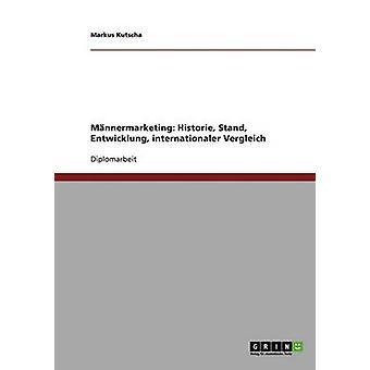 Marketing fr Mnner. Geschichte Entwicklung internationaler Vergleich by Kutscha & Markus