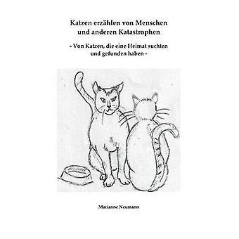 Katzen Erzahlen Von Menschen Und Anderen Katastrophen por Neumann & Marianne