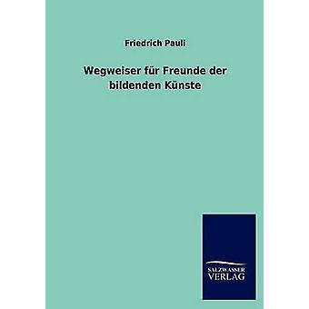 Wegweiser Fur Freunde Der Bildenden K Nste by Pauli & Friedrich