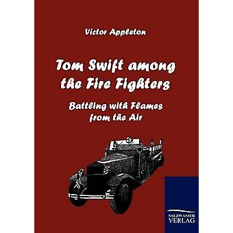 Tom Swift Among the Fire Fighters by Appleton & Victor & II