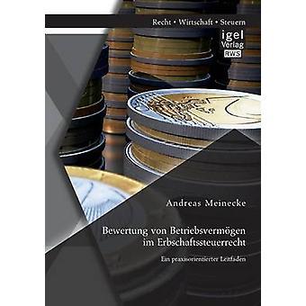 Bewertung Von Betriebsvermogen Im Erbschaftssteuerrecht Ein Praxisorientierter Leitfaden by Meinecke & Andreas