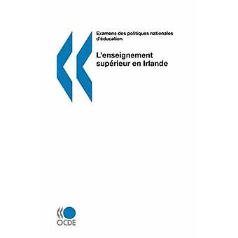 Examens des politiques nationales deducation Lenseignement superieur en Irlande by OECD Publishing