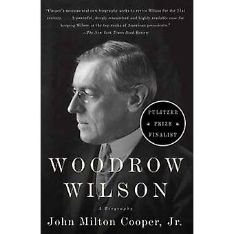 Woodrow Wilson - A Biography by John Milton Cooper - 9780307277909 Book