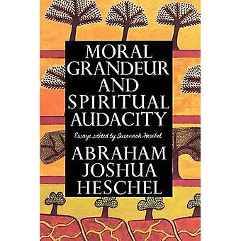 Moral Grandeur and Spiritual Audacity - Essays by Abraham Joshua Hesch