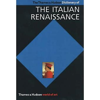 The Thames & Hudson Dictionary of the Italian Renaissance - History an