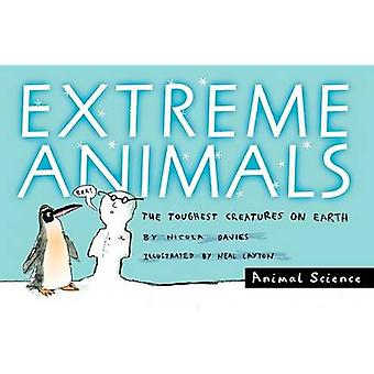 Extreme Animals - The Toughest Creatures on Earth by Nicola Davies - N