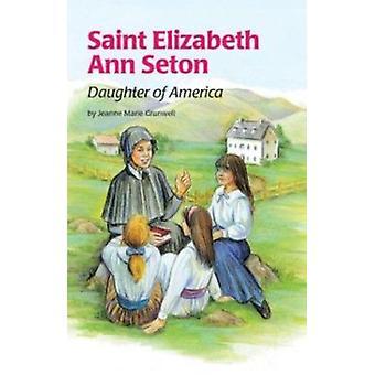 St Elizabeth Ann Seton - Daughter of America by Jeanne Marie Grunwell