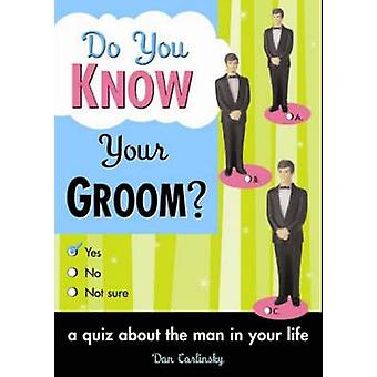 Do You Know Your Groom? - A Quiz About the Man in Your Life by Dan Car
