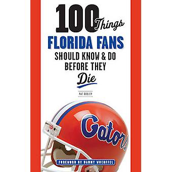 100 Things Florida Fans Should Know & Do Before They Die by Pat Doole