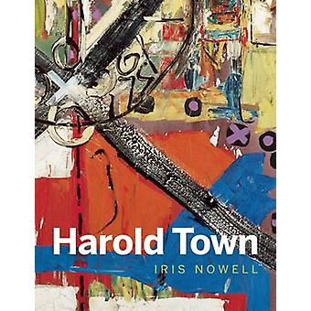 Harold Town by Iris Nowell - 9781927958094 Book