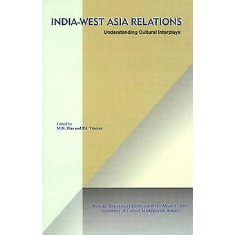 India-West Asia Relations - Understanding Cultural Interplays by M. H.