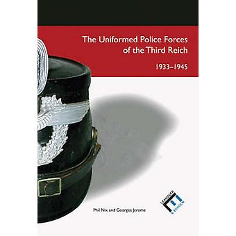 The Uniformed Police Forces of the Third Reich 1933-1945 by Phil Nix