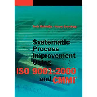 Systematic Process Improvement Using ISO 90012000 and CMMI by Mutafelija & Boris
