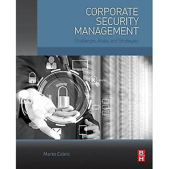 Corporate Security Management by Cabric & Marko