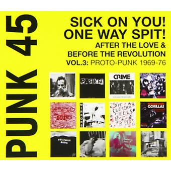 Punk 45: Sick On You! One Way Spit! After The Love and Before The Revolution Volume 3: Proto-Punk 1969-77 by Soul Jazz Records Pr