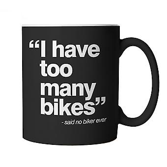 I Have Too Many Bikes, Mens Funny Biker Mug | Motorbike Enthusiast Motorcycle Club Chopper Cafe Racer Superbike Gentleman Biker | Cool Birthday Christmas Gift Present Him Dad Husband Son