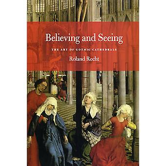 Glauben und sehen - die Kunst der gotischen Kathedralen von Roland Recht-