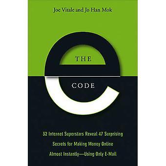 The e-Code - 34 Internet Superstars Reveal 44 Ways to Make Money Onlin