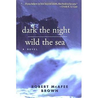 Dark Night - Wild Sea - A Novel by Robert McAfee Brown - 9780664221287