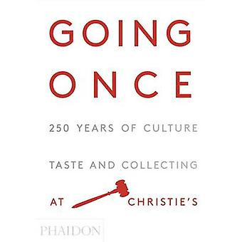 Going Once - 250 Years of Culture - Taste and Collecting at Christie's