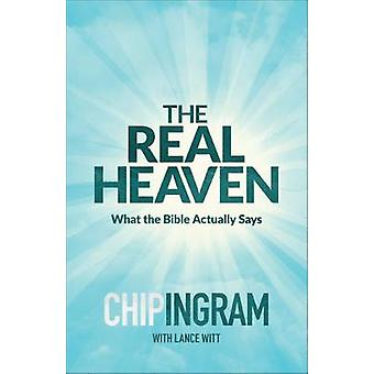 The Real Heaven - What the Bible Actually Says by Chip Ingram - 978080
