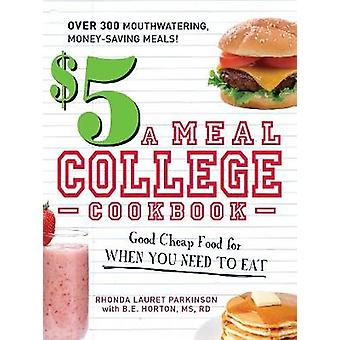 $5 a Meal College Cookbook - Good Cheap Food for When You Need to Eat