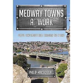 Medway miast w pracy - ludzi i przemysłu przez lata przez Phil