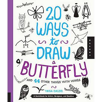 20 Ways to Draw a Butterfly and 44 Other Things with Wings - A Sketchb